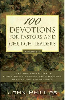100 Devotions for Pastors and Church Leaders: Ideas and Inspiration for Your Sermons, Lessons, Church Events, Newsletters, and Web Sites 9780825433757