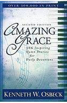 Amazing Grace: 366 Inspiring Hymn Stories for Daily Devotions 9780825438998