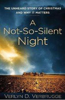 A Not-So-Silent Night: The Unheard Story of Christmas and Why It Matters 9780825439094