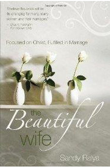 The Beautiful Wife: Focused on Christ, Fulfilled in Marriage 9780825442209