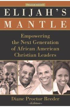 Elijah's Mantle: Empowering the Next Generation of African American Christian Leaders (Parker Books) 9780825443039