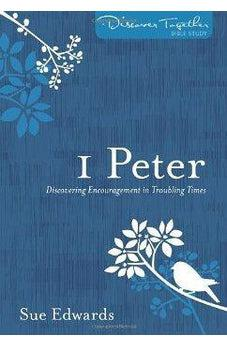 1 Peter: Discovering Encouragement in Troubling Times (Discover Together Bible Study Series) 9780825443121