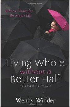 Living Whole Without a Better Half: Biblical Truth for the Single Life 9780825443435