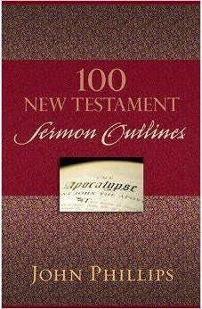 100 New Testament Sermon Outlines 9780825443749