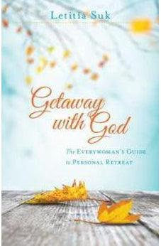 Getaway with God: The Everywoman's Guide to Personal Retreat 9780825444159
