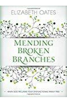Mending Broken Branches: When God Reclaims Your Dysfunctional Family Tree 9780825444265
