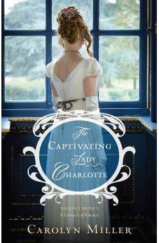 The Captivating Lady Charlotte (Regency Brides: A Legacy of Grace) 9780825444517