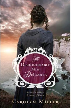 The Dishonorable Miss DeLancey (Regency Brides: A Legacy of Grace) 9780825444524