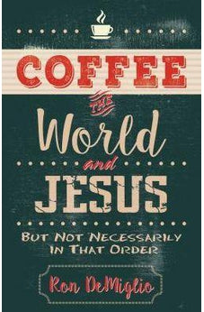 Image of Coffee, the World, and Jesus, but Not Necessarily in That Order 9780825444654