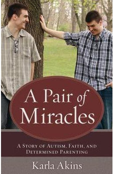 Image of A Pair of Miracles: A Story of Autism, Faith, and Determined Parenting 9780825444845