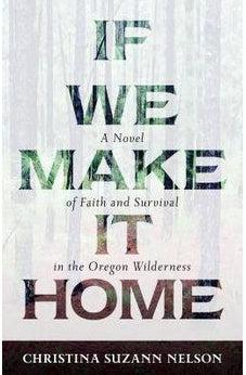 If We Make It Home: A Novel of Faith and Survival in the Oregon Wilderness 9780825444951