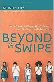 Beyond the Swipe: Honoring God, Respecting Yourself, and Finding the Right Match 9780825445132