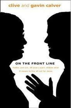 On the Front Line: A Father and Son, 30 Years Apart, Debate What It Means to Live All Out for Jesus 9780825461484