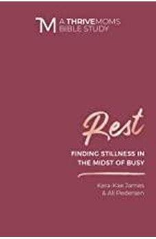 Rest: Finding Stillness in the Midst of Busy (A Thrive Moms Bible Study) 9780830773114