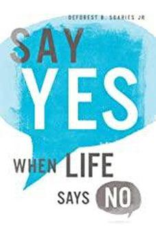 Say Yes When Life Says No 9780830777310