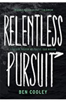 Relentless Pursuit: Fuel Your Passion and Fulfill Your Mission 9780830778508