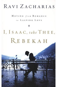 Image of I, Isaac, Take Thee, Rebekah: Moving from Romance to Lasting Love 9780849908224