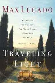 Traveling Light: Releasing the Burdens You Were Never Intended to Bear 9780849913457