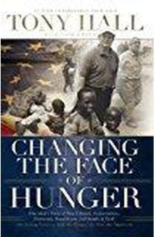 Changing the Face of Hunger: The Story of How Liberals, Conservatives, Republicans, Democrats, and People of Faith are Joining Forces in a New Movement to Help the Hungry, the Poor, and the Oppressed 9780849918698