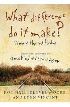What Difference Do It Make?: Stories of Hope and Healing 9780849946196