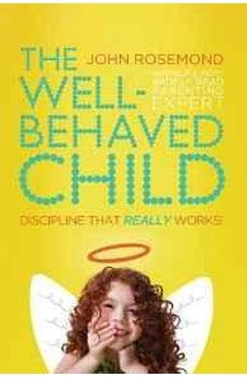 The Well-Behaved Child: Discipline That Really Works! 9780849947155