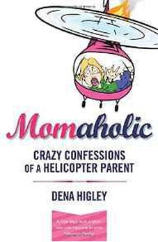 MOMAHOLIC: Confessions of a Helicopter Parent 9780849947360