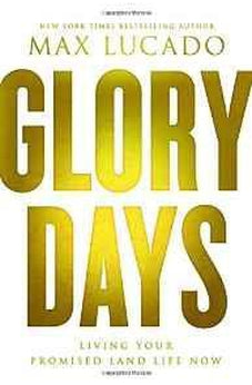 Glory Days: Living Your Promised Land Life Now 9780849948497