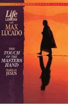 The Touch of the Master's Hand (Topical Bible Study Series, Life Lessons With Max Lucado) 9780849954269