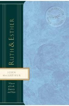 Ruth & Esther: Women of Faith, Bravery, and Hope (MacArthur Bible Studies) 9780849955464