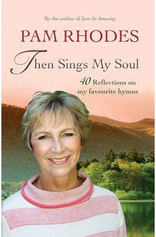 Then Sings My Soul: 40 Reflections on My Favourite Hymns 9780857217202