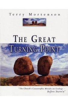 The Great Turning Point: The Church's Catastrophic Mistake on Geology--Before Darwin 9780890514085