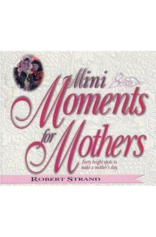 Mini Moments for Mothers: Forty Bright Spots to Make a Mother's Day 9780892213160