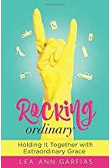 Rocking Ordinary: Holding It Together With Extraordinary Grace 9780892217441