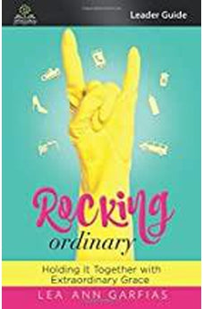 Rocking Ordinary: Holding It Together With Extraordinary Grace (Leader Guide) 9780892217489
