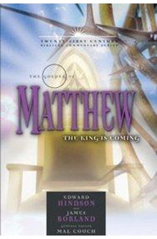 The Gospel of Matthew: The King is Coming (21st Century Biblical Commentary Series) 9780899578231