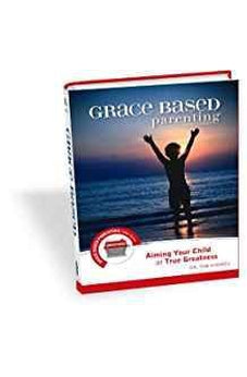 Grace Based Parenting Video Series (Part 3): Aiming Your Child At True Greatness 9780977496754