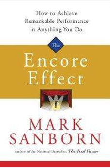 The Encore Effect: How to Achieve Remarkable Performance in Anything You Do 9781400073061