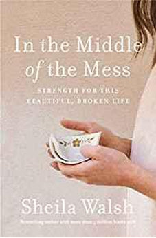 In The Middle Of The Mess: Strength For This Beautiful, Broken Life 9781400201853