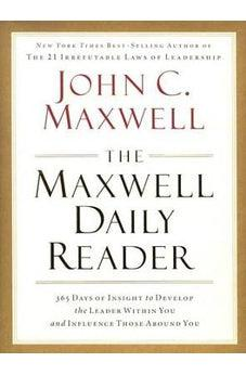 The Maxwell Daily Reader: 365 Days of Insight to Develop the Leader Within You and Influence Those Around You 9781400203390