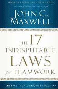 The 17 Indisputable Laws of Teamwork: Embrace Them and Empower Your Team 9781400204731