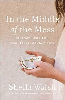 In the Middle of the Mess: Strength for This Beautiful, Broken Life 9781400204915