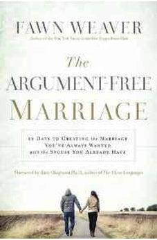 The Argument-Free Marriage: 28 Days to Creating the Marriage You've Always Wanted with the Spouse You Already Have 9781400205066