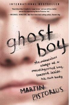 Ghost Boy: The Miraculous Escape of a Misdiagnosed Boy Trapped Inside His Own Body 9781400205837