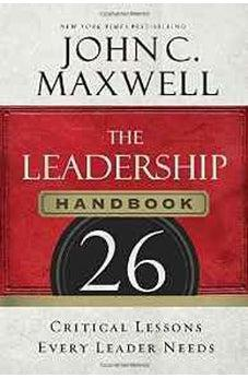 The Leadership Handbook: 26 Critical Lessons Every Leader Needs 9781400205936