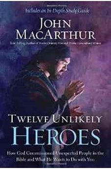 Twelve Unlikely Heroes: How God Commissioned Unexpected People in the Bible and What He Wants to Do with You 9781400206117