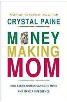 Money-Making Mom: How Every Woman Can Earn More and Make a Difference 9781400206483
