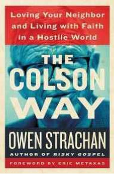 The Colson Way: Loving Your Neighbor and Living with Faith in a Hostile World 9781400206643