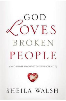God Loves Broken People: And Those Who Pretend They're Not 9781400207459
