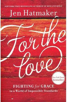 For the Love: Fighting for Grace in a World of Impossible Standards 9781400207572