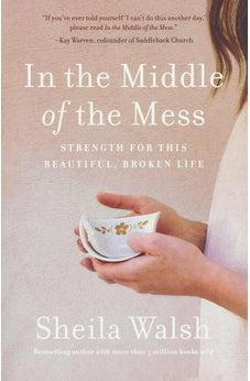 In the Middle of the Mess: Strength for This Beautiful, Broken Life 9781400207633